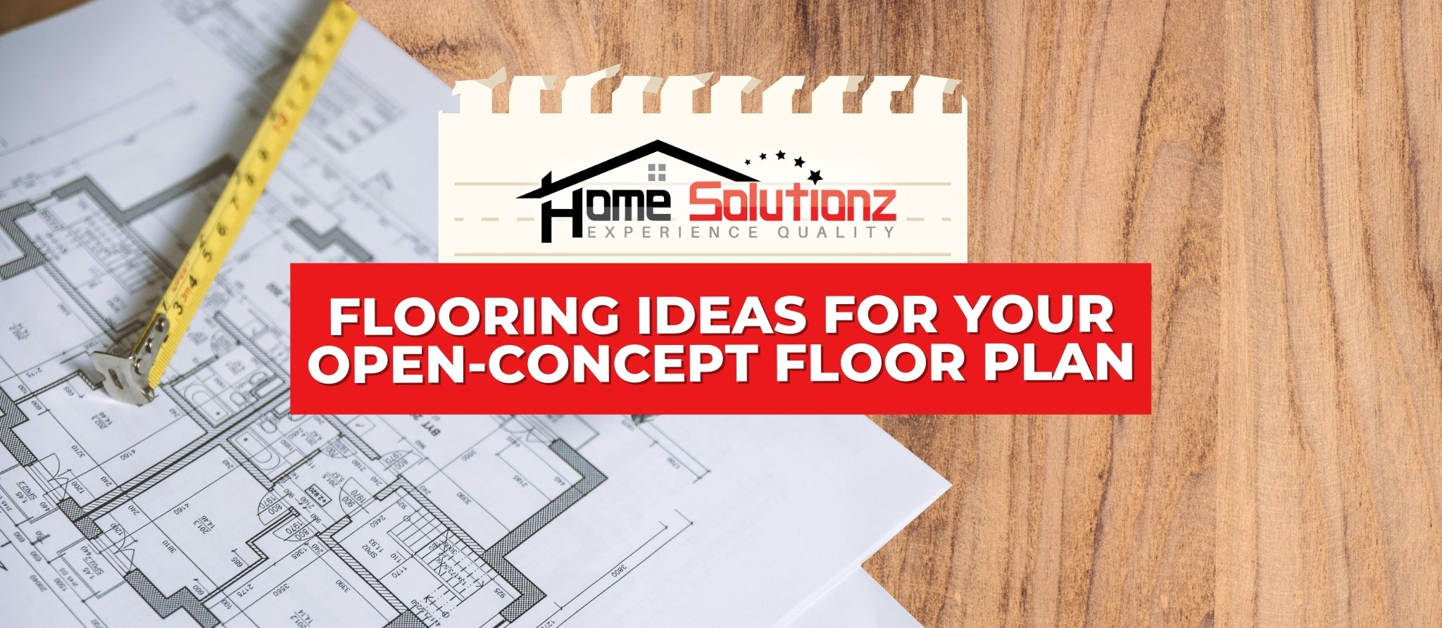 Flooring Ideas For Your Open-Concept Floor Plan - Home Solutionz